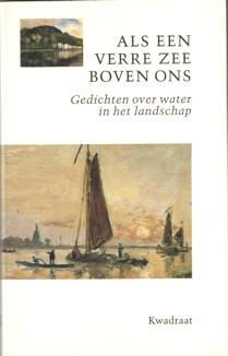 ZUIDEN, HENK VAN (SAMENSTELLING) - Als een verre zee boven ons. Gedichten over water in het landschap.