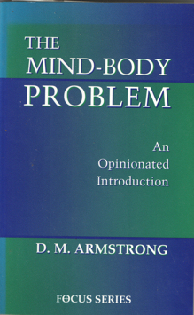 ARMSTRONG, D.M. - The Mind-Body Problem. An Opinionated Introduction.