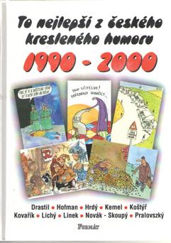 DRASTIL, HOFMAN, HRDÝ, KEMEL, KOSTYR, KOVARIK, LICHÝ, LINEK, NOVÁK, SKOUPÝ, PRALOVSZKÝ - To nejlepsi z ceskeho kresleneho humoru 1990-2000.