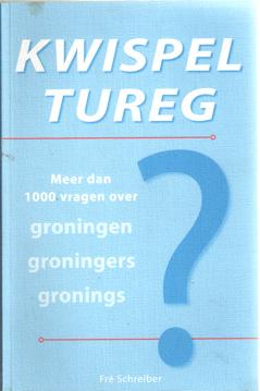 SCHREIBER, FRÉ - Kwispeltureg. Meer dan 1000 vragen over Groningen, Groningers, Gronings.
