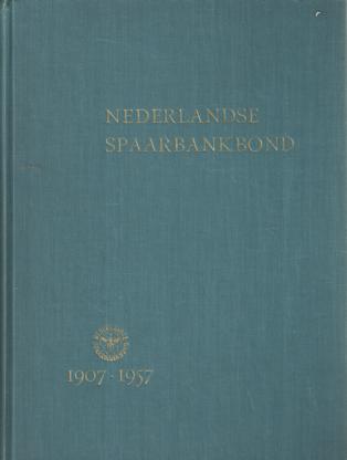 BUNING, J.R.A. - Nederlandse Spaarbankbond 1907-1957. Een halve eeuw spaarbank-organisatie.