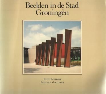 LEEMAN, FRED & LEO VAN DER LAAN - Beelden in de stad Groningen.