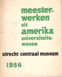 - Meesterwerken uit Amerika. Universiteitsmusea. Utrecht Centraal Museum. 1956 4 augustus-9 september.