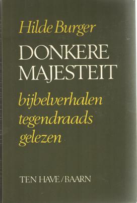 BURGER, HILDE - Donkere majesteit. Bijbelverhalen tegendraads gelezen.