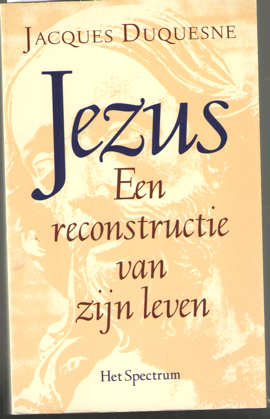 DUQUESNE, JACQUES - Jezus. Een reconstructie van zijn leven.