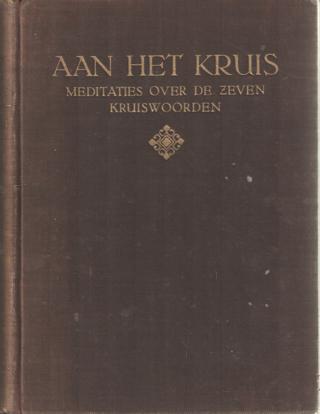 BERKELBACH VAN DER SPRENKEL E.A., S.F.H.J. - Aan het kruis. Meditaties over de zeven kruiswoorden. Samengesteld door A.K. Straatsma.