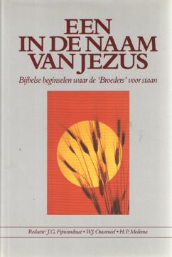 FIJNVANDRAAT, J.G. E.A. (RED.) - Een in de naam van Jezus. Bijbelse beginselen waar de 'Broeders' voor staan.