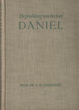 EDELKOORT, A.H. - De prediking van het boek Daniël.