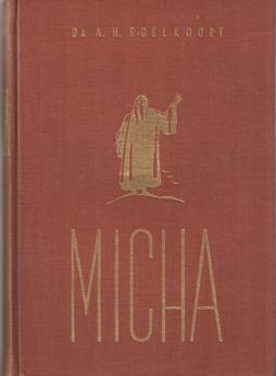 EDELKOORT, A.H. - Micha de profeet vol recht en heldenmoed.