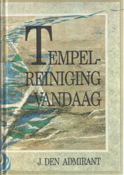 ADMIRANT, J. DEN - Tempelreiniging vandaag. De boodschap van Maleachi voor de gemeente Gods, en haar ambtsdragers met het oog op Israël.