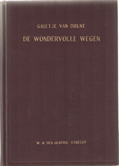 DRUNE, GRIETJE VAN - De wondervolle wegen en opzoekende liefde des Heeren, gehouden met een arme zondares. Grietje van Drune, huisvrouw van W. Andeweg, geboren 31 januari 1860 - overleden 16 augustus 1916 te Lisse.