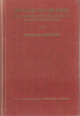 BROUWER, ANTON M. - De taak van de kerk in de Nederlandsche volks- en staatsgemeenschap.