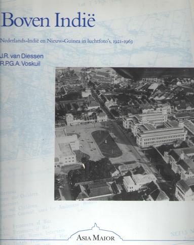DIESSEN, J.R. VAN EN R.P.G.A. VOSKUIL - Boven Indië. Nederlands-Indië en Nieuw-Guinea in luchtfoto's, 1921-1963.