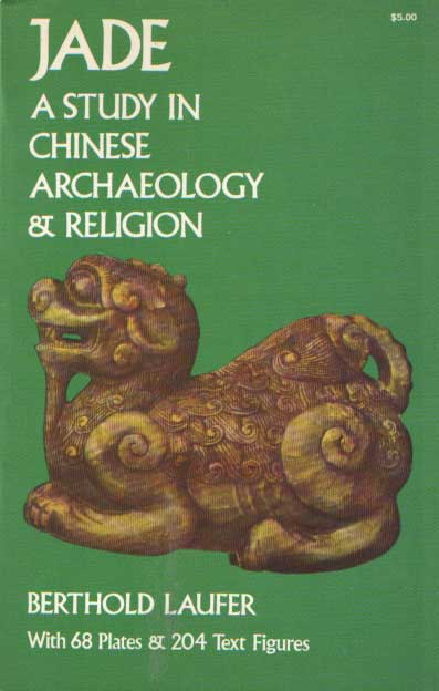 LAUFER, BERTHOLD - Jade. A study in Chinese archaeology & religion.