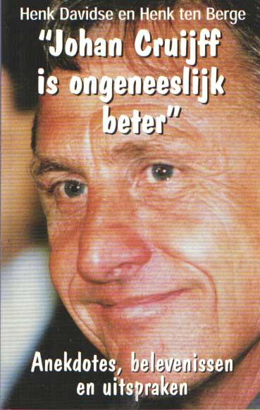 DAVIDSE, HENK EN HENK TEN BERGE - Johan Cruijff is ongeneeslijk beter. Anekdotes, belevenissen en uitspraken.