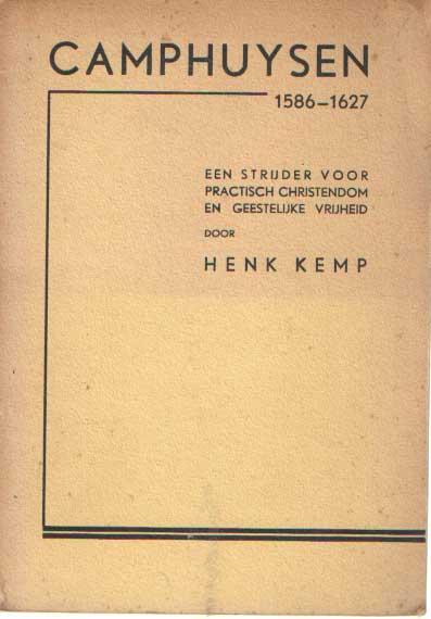 KEMP, HENK - Camphuysen 1586-1627. Een strijder voor practisch christendom en geestelijke vrijheid.