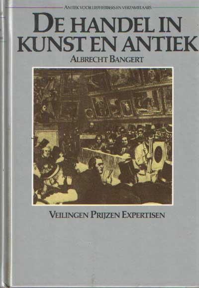 BANGERT, ALBRECHT - De handel in kunst en antiek. Veilingen, prijzen, expertisen.