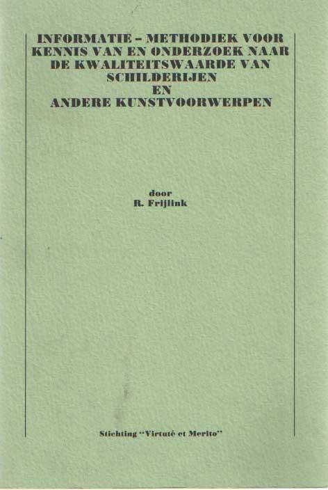 FRIJLINK, H. - Informatie-methodiek voor kennis van en onderzoek naar de kwaliteitswaarde van schilderijen en andere kunstvoorwerpen.