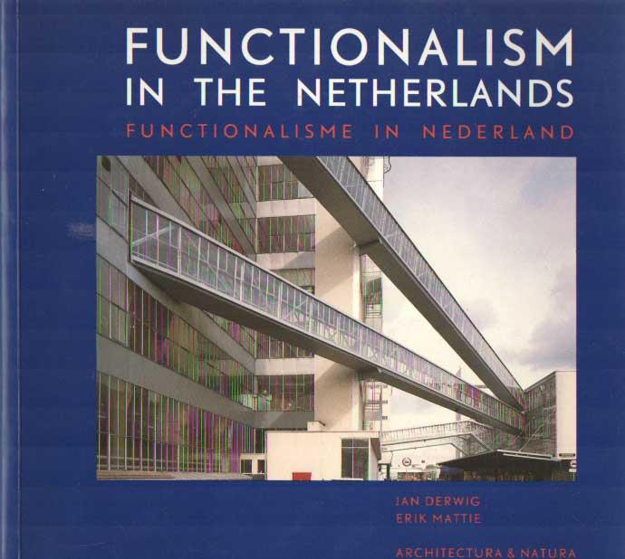 DERWIG, JAN & ERIK MATTIE - Functionalism in the Netherlands. Functionalisme in Nederland.