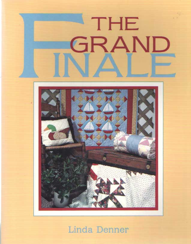 DENNER, LINDA - Grand Finale: A Quilter's Guide to Finishing Projects.