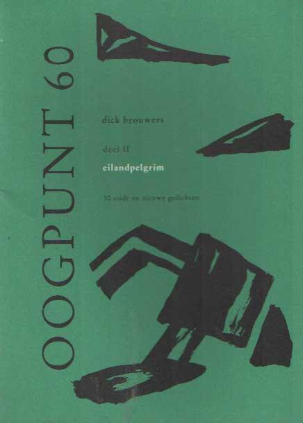 BROUWERS, DICK - Oogpunt 60. Deel1: Architekturaal 30 oude en nieuwe gedichten; deel 2: eilandpelgrim 30 oude en nieuwe gedichten.