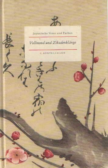 - Vollmond und Zikadenklänge. Japanische Verse und Farben.