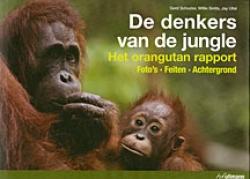 SCHUSTER, GERD, WILLIE SMITS & JAY ULLAL - De denkers van de jungle - Het orangutan rapport - Foto's, feiten, achtergrond.