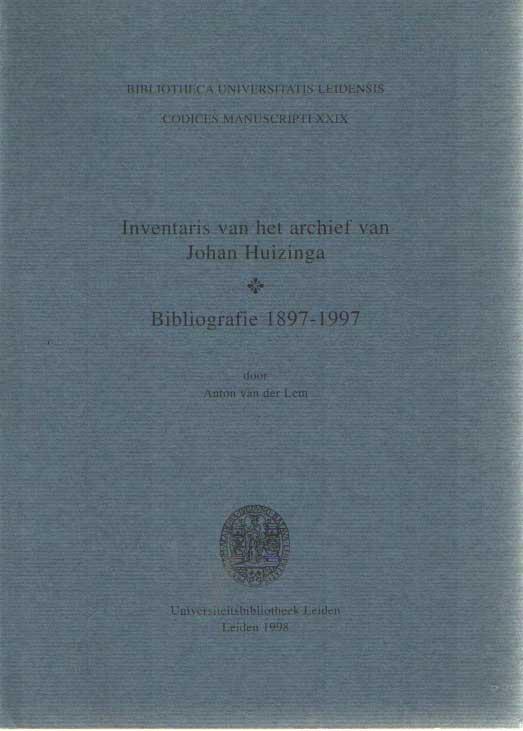 LEM, ANTON VAN DER - Inventaris van het archief van Johan Huizinga. Bibliografie 1897-1997.