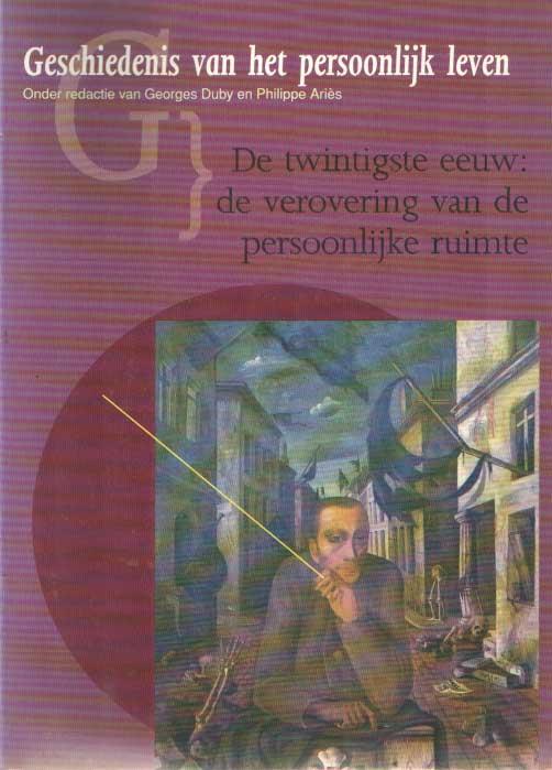 DUBY, GEORGES & PHILIPPE ARIÈS - Geschiedenis van het persoonlijk leven. De twintigste eeuw: de verovering van de persoonlijke ruimte.