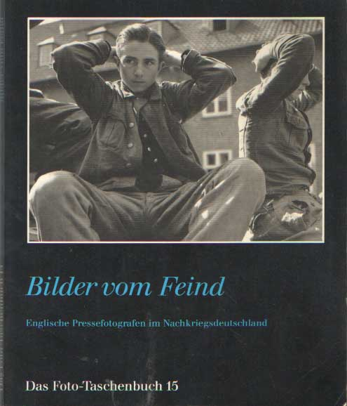 CAIGER SMITH, MARTIN - Bilder vom Feind. Englische Pressefotografen im Nachkriegsdeutschland.