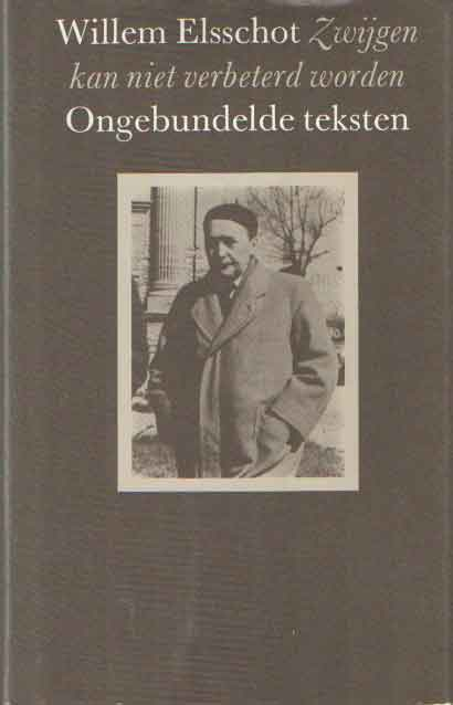ELSSCHOT, WILLEM - Zwijgen kan niet verbeterd worden: Ongebundelde teksten. Samengesteld door A. Kets-Vree.