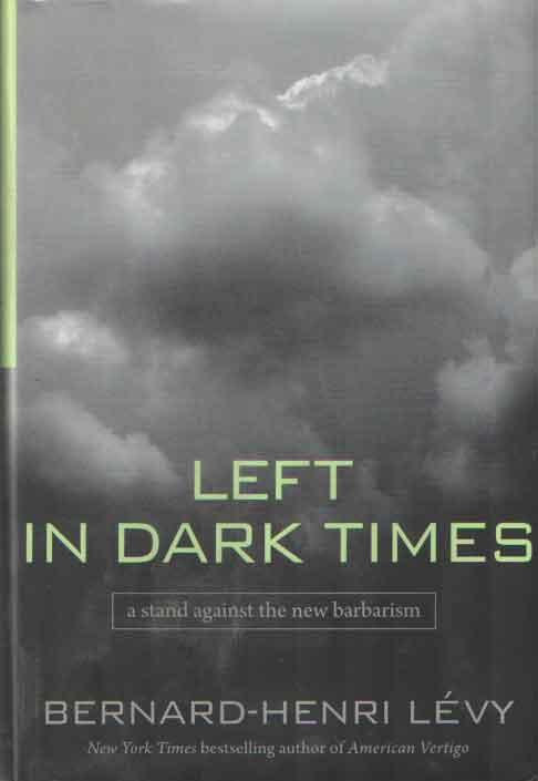LÉVY, BERNARD-HENRI - Left in Dark Times: A Stand Against the New Barbarism.