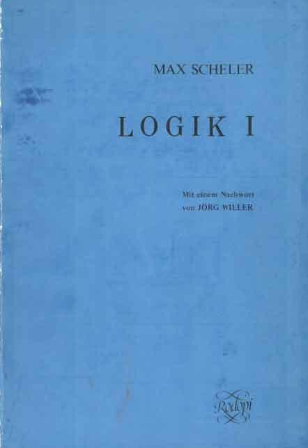 SCHELER, MAX - Logik I. Mit einem Nachwort von Jörg Willer.