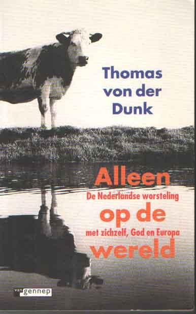 DUNK, THOMAS VON DER - Alleen op de wereld. De Nederlandse worsteling met zichzelf, God en Europa.