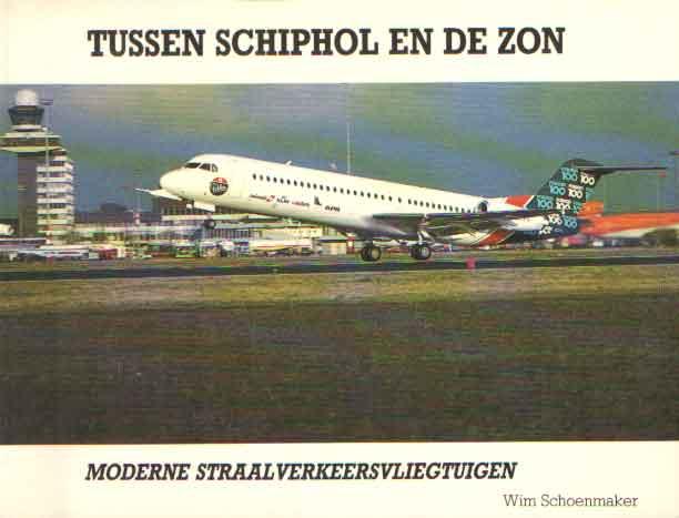 SCHOENMAKERS, WIM - Tussen Schiphol en de zon. Moderne straalverkeersvliegtuigen.