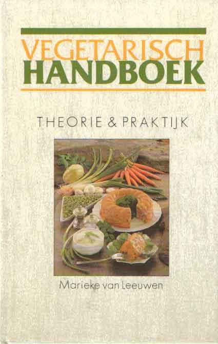 LEEUWEN, MARIEKE VAN - Vegetarisch Handboek. Theorie & praktijk.