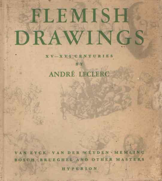 LECLERC, ANDRE - Flemish Drawings: XV-XVI Centuries, Brueghel, Bosch, Van Eyck, Metsys and Other Masters..