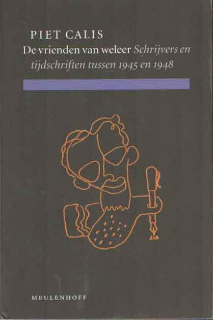 CALIS, PIET - De vrienden van weleer. Schrijvers en tijdschriften tussen 1945 en 1948..