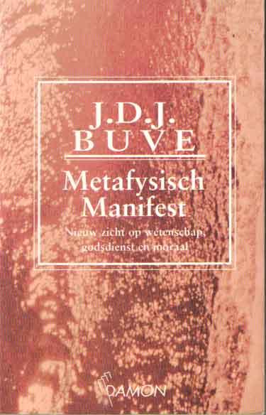 BUVE, J.D.J. - Metafysisch Manifest. Nieuw zicht op wetenschap, godsdienst en moraal.
