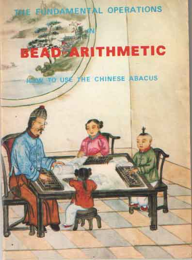 - The Fundamental Operations in Bead Arithmetic; How to Use the Chinese Abacus.