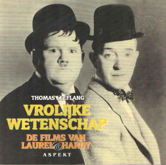 LEEFLANG, THOMAS - Vrolijke wetenschap. De films van Laurel & Hardy.