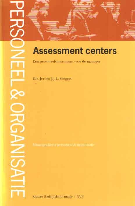 SEEGERS, JEROEN J.J.L. - Assesment centers. Een personeelsinstrument voor de manager.
