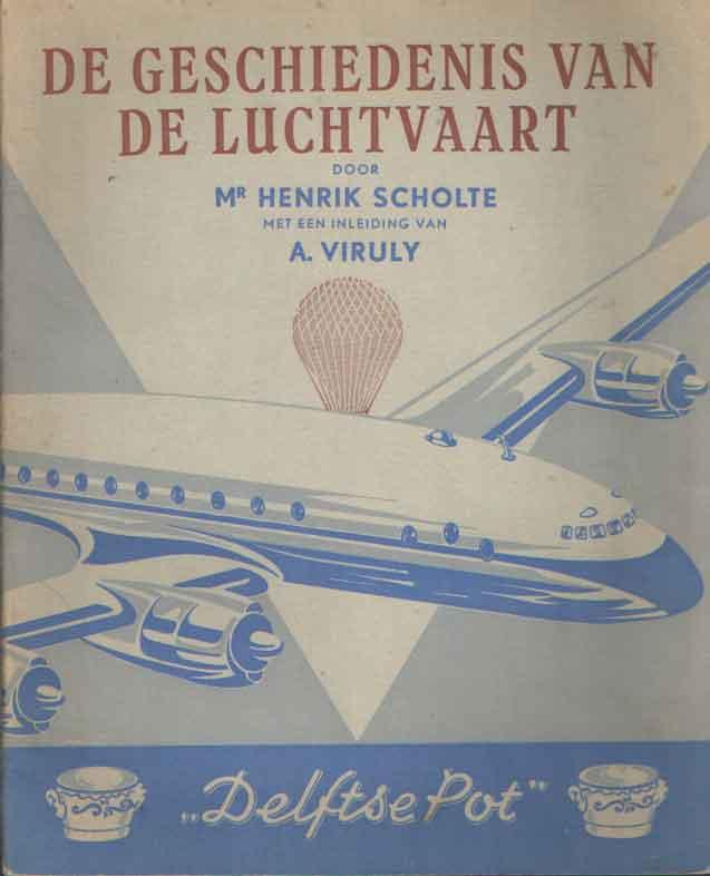 SCHOLTE, HENRIK - De geschiedenis van de luchtvaart. Met een inleiding van A. Viruly.