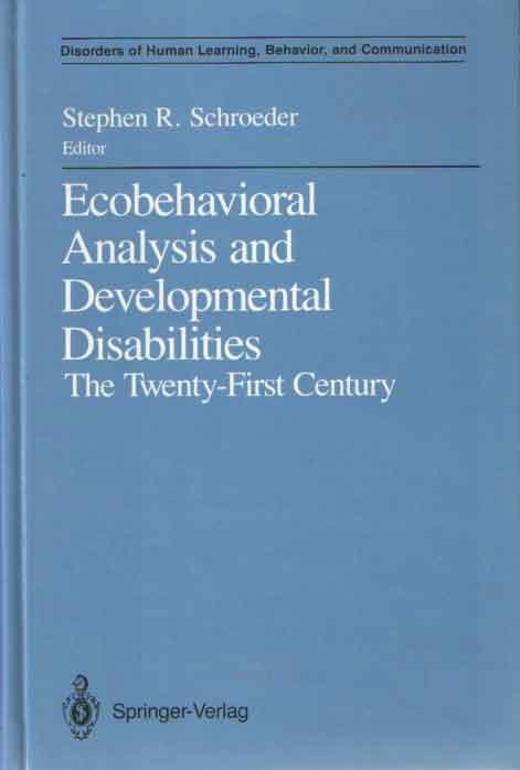 SCHROEDER, STEPHEN R. - Ecobehavioral Analysis and Developmental Disabilities. The Twenty-First Century.