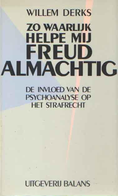DERKS, WILLEM - Zo waarlijk helpe mij Freud Almachtig. De invloed van de psychoanalyse op het strafrecht.