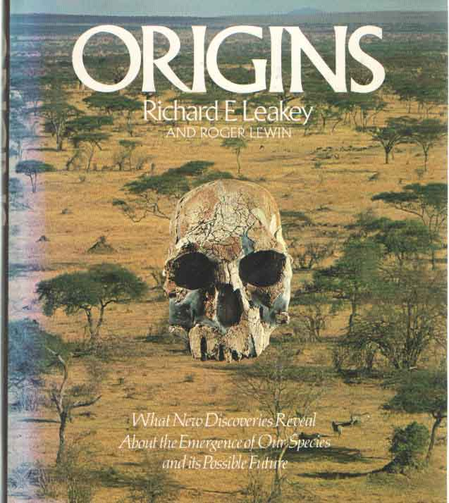 LEAKY, RICHARD E. & ROGER LEWIN - Origins. What new discoveries reveal about the emergence of our species and its possible future.