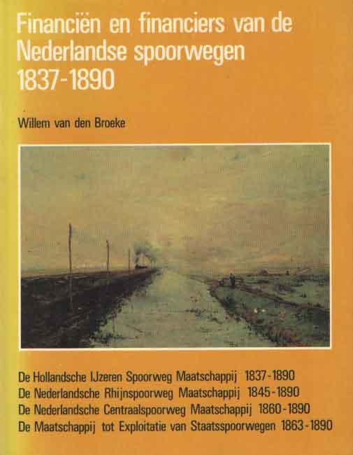 BROEKE, WILLRM VAN DEN - Financiën en financiers van de Nederlandse spoorwegen 1837-1890.
