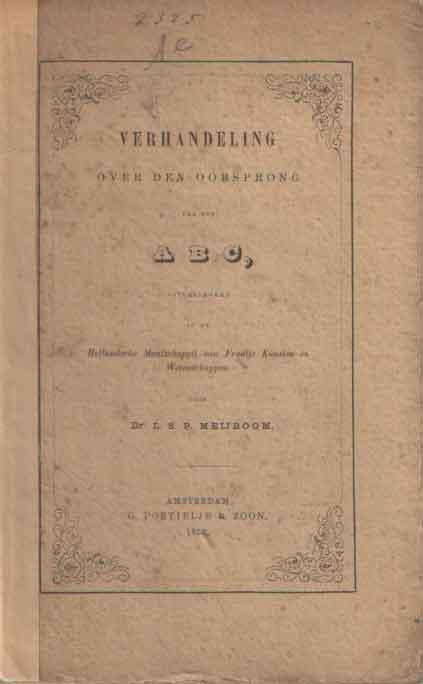 MEIJBOOM, L.S.P. - Verhandeling over den oorsprong van het ABC, uitgesproken in de Hollandsche Maatschappij van Fraaije Kunsten en Wetenschappen.