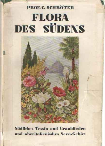 SCHRÖTER, C. - Flora des Südens. d.h. Insubriens. Des südlichen Tessins und Graubündens und des Gebietes der oberitalienischen Seen.