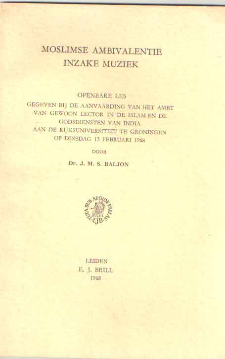 BALJON, J.M.S. - Moslimse ambivalentie inzake muziek. Openbare les gegeven bij de aanvaarding van het ambt van gewoon lector in de islam en de godsdiensten van India aan de Rijksuniversiteit te Groningen op dinsdag 13-2-1968.
